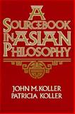 Sourcebook in Asian Philosophy, Koller, John M. and Koller, Patricia, 0023658118