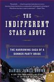 The Indifferent Stars Above 1st Edition