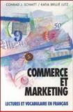 Commerce et Marketing : Lectures et Vocabulaire en Francais (Business and Marketing), Schmitt, Conrad J. and Lutz, Katia Brillé, 0070568111