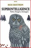 Superintelligence : Paths, Dangers, Strategies, Bostrom, Nick, 0199678111