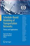 Schedule-Based Modeling of Transportation Networks : Theory and Applications, , 0387848118
