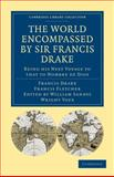 The World Encompassed by Sir Francis Drake: Being his Next Voyage to that to Nombre de Dios : Collated with an Unpublished Manuscript of Francis Fletcher, Chaplain to the Expedition, Drake, Francis and Fletcher, Francis, 1108008119