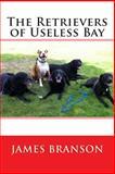 The Retrievers of Useless Bay, James Branson, 148186811X