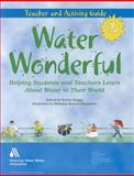 Water Wonderful: A Teacher and Activity Guide : Helping Students and Teachers Learn about Water in Their World, Holliday Thompson, Kelley Staggs, 1583218114