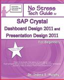 SAP Crystal Dashboard Design 2011 and Presentation Design 2011 for Beginners, Indera Murphy, 193520811X