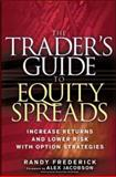 The Trader's Guide to Equity Spreads : How to Increase Returns and Lower Risk with Option Strategies, Frederick, Randy, 0071478116