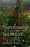 Gardening in the Lower Midwest : A Practical Guide for the New Zones 5 And 6, Heilenman, Diane, 025332811X