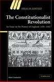 The Constitutionalist Revolution in Early Modern England : An Essay on the History of England, 1450-1642, Cromartie, Alan, 0521788110
