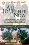 All Together Now : Creating Middle Class Schools Through Public School Choice, Kahlenberg, Richard D. and Century Foundation Books Staff, 0815748116