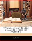 Wochenschrift Für Die Gesammte Heilkunde, Volume 1, J. L. Casper, 1143338111