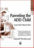 Parenting the ADHD Child : Can't Do? Want Do?, Pentecost, David, 1853028118