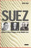 Suez : Britain's End of Empire in the Middle East, Kyle, Keith, 1860648118
