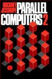 Parallel Computers Two : Architecture, Programming and Algorithms, Hockney, Roger W. and Jesshope, C. R., 0852748116
