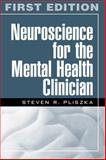 Neuroscience for the Mental Health Clinician, Pliszka, Steven R., 1572308117