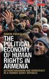 The Political Economy of Human Rights in Armenia : Authoritarianism and Democracy in a Former Soviet Republic, Payaslian, Simon, 1848858116