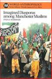 Imagined Diasporas among Manchester Muslims : The Public Performance of Pakistani Transnational Identity Politics, Werbner, Pnina, 1930618115