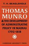 Thomas Munro and the Development of Administrative Policy in Madras 1792-1818, Beaglehole, T. H., 0521148111