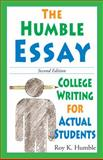 The Humble Essay : An Introduction to College Writing, Humble, Roy K., 0981818110