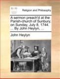A Sermon Preach'D at the Parish-Church of Sunbury, on Sunday, July 8, 1744 by John Heylyn, John Heylyn, 1170428118
