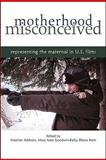 Motherhood Misconceived : Representing the Maternal in U. S. Films, Addison, Heather, 1438428111