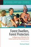 Forest Dwellers, Forest Protectors : Indigenous Models for International Development, Reed, Richard and Survival, Cultural, 0205628117