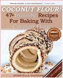Coconut Flour! 47+ Irresistible Recipes for Baking with Coconut Flour, Donatella Giordano, 1483968111