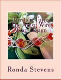 Twists N Turns the Art of Wire Wrap Design, Ronda Stevens, 149294811X