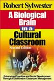 A Biological Brain in a Cultural Classroom : Enhancing Cognitive and Social Development Through Collaborative Classroom Management, Sylwester, Robert, 0761938117