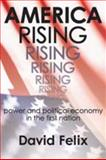 America Rising : Power and Political Economy in the First Nation, Felix, David, 1412808111
