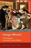Strategic Affection? : Gift Exchange in Seventeenth-Century Holland, Thoen, Irma, 9053568115