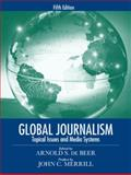 Global Journalism : Topical Issues and Media Systems, de Beer, Arnold S. and Merrill, John C., 0205608116