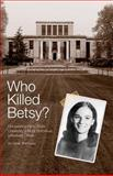 Who Killed Betsy? : Uncovering Penn State's Most Notorious Unsolved Murder, Sherwood, Derek, 0615498116