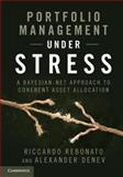 Portfolio Management under Stress : A Bayesian-Net Approach to Coherent Asset Allocation, Rebonato, Riccardo and Denev, Alexander, 1107048117
