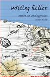 Writing Fiction : Creative and Critical Approaches, Boulter, Amanda, 1403988110