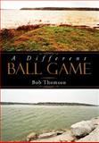 A Different Ball Game, Bob Thomson, 1469188112
