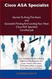 Cisco Asa Specialist Secrets to Acing the Exam and Successful Finding and Landing Your Next Cisco Asa Specialist Certified Job, Antonio Ratliff, 1486158110