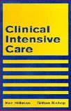 Clinical Intensive Care, Hillman, Ken and Bishop, Gillian, 052147812X