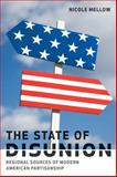 The State of Disunion : Regional Sources of Modern American Partisanship, Mellow, Nicole, 0801888123
