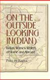 On the Outside Looking In : Indian Women Writers at Home and Abroad, Kafka, Phillipa, 0820458120