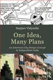 One Idea, Many Plans : An American City Design Concept in Independent India, Vidyarthi, Sanjeev, 1138798126