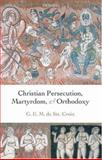 Christian Persecution, Martyrdom, and Orthodoxy, , 0199278121