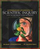 Introducing Students to Scientific Inquiry : How Do We Know What We Know?, Etheredge, Susan and Rudnitsky, Al, 0205348122