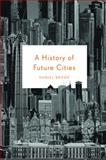 A History of Future Cities, Daniel Brook, 0393078124