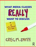 What Media Classes Really Want to Discuss, Smith, Greg, 0415778123