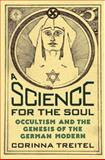 A Science for the Soul : Occultism and the Genesis of the German Modern, Treitel, Corinna, 0801878128