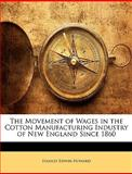 The Movement of Wages in the Cotton Manufacturing Industry of New England Since 1860, Stanley Edwin Howard, 1143568125