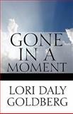 Gone in a Moment, Lori Daly Goldberg, 1448968127