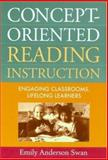 Concept-Oriented Reading Instruction : Engaging Classrooms, Lifelong Learners, Swan, Emily Anderson, 1572308125