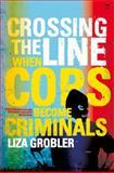 Crossing the Line : When Cops Become Criminals, Grobler, L., 1431408123