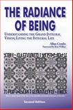 Radiance of Being : Understanding the Grand Integral Vision; Living the Integral Life, Combs, Allan, 155778812X